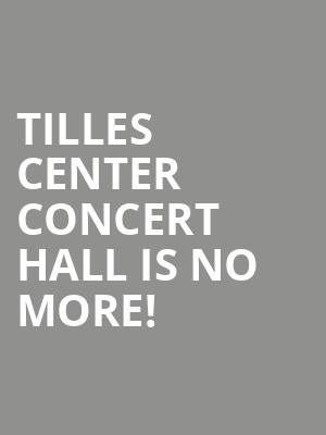 Tilles Center Concert Hall is no more