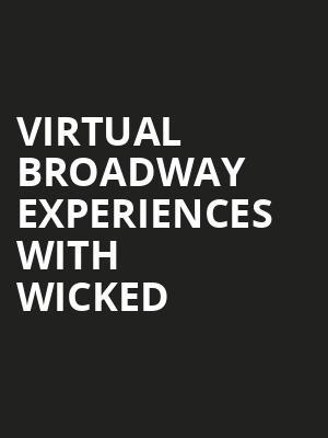 Virtual Broadway Experiences with WICKED, Virtual Experiences for Greenvale, Greenvale