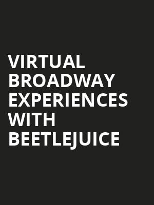 Virtual Broadway Experiences with BEETLEJUICE, Virtual Experiences for Greenvale, Greenvale